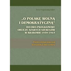 """""""O POLSKĘ WOLNĄ  I DEMOKRATYCZNĄ"""". IDEOWO-PROGRAMOWE OBLICZE SZARYCH SZEREGÓW W KRAKOWIE 1939-1945"""