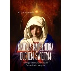 MARYJA NAPIEŁNIONA DUCHEM ŚWIĘTYM. Formy pobożności maryjnej. Rozważania maryjne