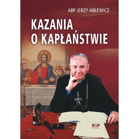 """ABP JERZY ABLEWICZ """"KAZANIA O KAPŁAŃSTWIE"""""""