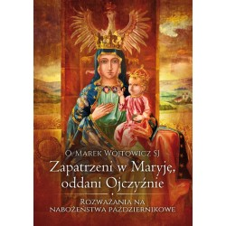 Zapatrzeni w Maryję, oddani Ojczyźnie. Rozważania na nabożeństwa październikowe