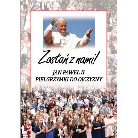 Zostań z nami! Jan Paweł II Pielgrzymki do Ojczyzny