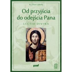 OD PRZYJŚCIA DO ODEJŚCIA PANA Lectio Divina