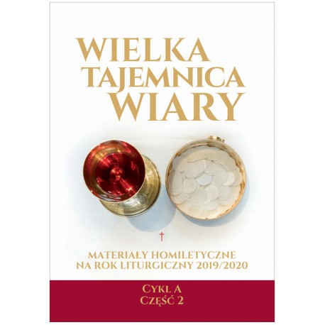 WIELKA TAJEMNICA WIARY. Materiały homiletyczne na rok liturgiczny 2019/2020