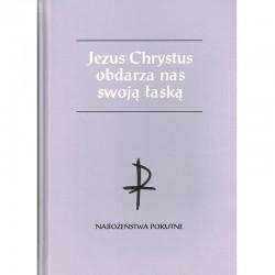JEZUS CHRYSTUS OBDARZA NAS SWOJĄ ŁASKĄ Nabożeństwa pokutne