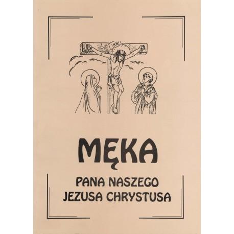 MĘKA PANA NASZEGO JEZUSA CHRYSTUSA wg św. Mateusza wg św. Jana Wydanie drugie poprawione