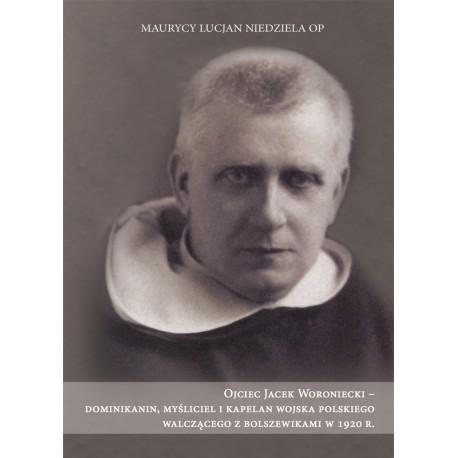 Ojciec Jacek Woroniecki – dominikanin, myśliciel ikapelan wojska polskiego walczącego zbolszewikami w1920 r.
