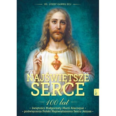 Najświętsze Serce. 100 lat świętości Małgorzaty Marii Alacoque 100 lat poświęcenia Polski Najświętszemu Sercu Jezusa