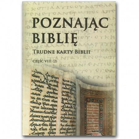 POZNAJĄC BIBLIĘ. Część VIII/2 Trudne karty Biblii.