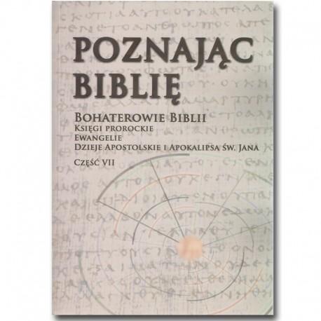 POZNAJĄC BIBLIĘ. Część VII. Bohaterowie Biblii w  Księgach prorockich,  Ewangeliach, Dziejach Apostolskich