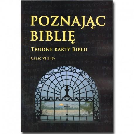 POZNAJĄC BIBLIĘ.  Część VIII/5 Trudne karty Biblii.