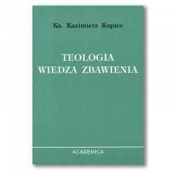 Teologia wiedza zbawienia. Wprowadzenie do teologii i rozwoju dogmatów.