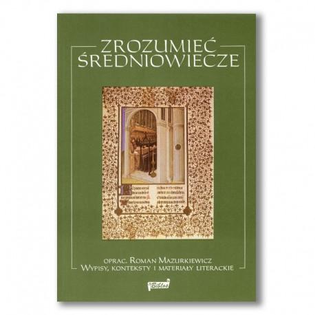 Zrozumieć średniowiecze. Wypisy, konteksty i materiały literackie