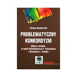 Problematyczny konkordyzm. Wiara i wiedza w myśli Włodzimierza S. Sołowjowa i Siemiona L. Franka.