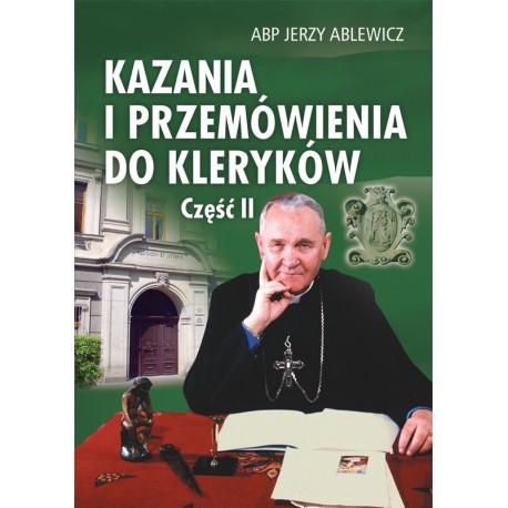 """ABP JERZY ABLEWICZ """"KAZANIA I PRZEMÓWIENIA DO KLERYKÓW"""". Część 2"""