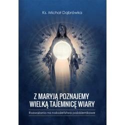Z Maryją poznajemy wielką tajemnicę wiary. Rozważania na nabożeństwa październikowe