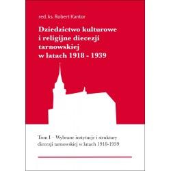 Dziedzictwo kulturowe i religijne diecezji tarnowskiej w latach 1918-1939. Tom I