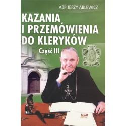 """ABP JERZY ABLEWICZ """"KAZANIA I PRZEMÓWIENIA DO KLERYKÓW"""". Część 3"""