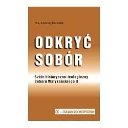 ODKRYĆ SOBÓR Szkic historyczno-teologiczny Soboru Watykańskiego II