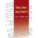 Świat słowa Jana Pawła II refleksje - wspomnienia - opinie