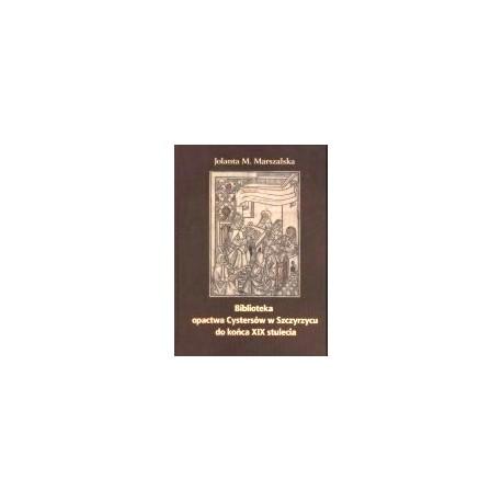 BIBLIOTEKA OPACTWA CYSTERSÓW W SZCZYRZYCU DO KOŃCA XIX STULECIA. Dziedzictwo wieków