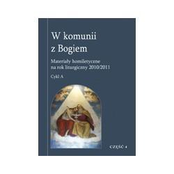 W KOMUNII Z BOGIEM Materiały homiletyczne na rok liturgiczny 2010/2011 Cykl A CZĘŚĆ 4