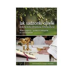 JAK SADZONKI OLIWKI DOKOŁA STOŁU CHRYSTUSA, CHLEBA ŻYCIA Słowo papieży i polskich biskupów do ministrantów