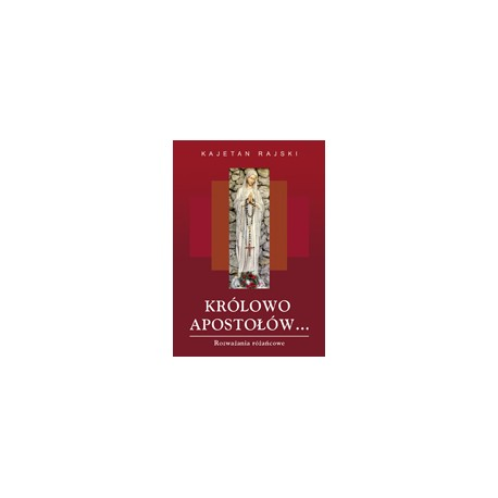 KRÓLOWO APOSTOŁÓW (format A5) Rozważania różańcowe