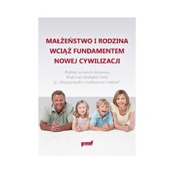 MAŁŻEŃSTWO I RODZINA WCIĄŻ FUNDAMENTEM NOWEJ CYWILIZACJI Refleksje na kanwie dokumentu Konferencji Episkopatu Polski pt. ...