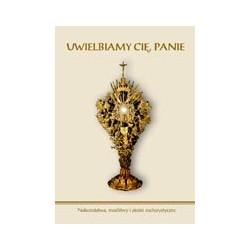 Uwielbiamy Cię, Panie. Nabożeństwa, modlitwy i pieśni eucharystyczne.