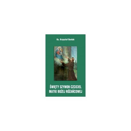ŚWIĘTY SZYMON CZCICIEL MATKI BOŻEJ RÓŻAŃCOWEJ. Rozważania na nabożeństwa październikowe
