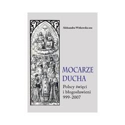 MOCARZE DUCHA. Polscy święci i błogosławieni 999-2007