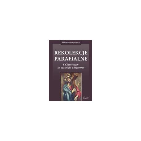 REKOLEKCJE PARAFIALNE, cz. 1 Z Chrystusem ku szczęściu wiecznemu