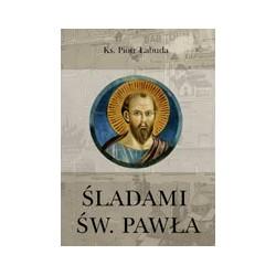 ŚLADAMI ŚW. PAWŁA Z ks. dr. Piotrem Łabudą rozmawia Kajetan Rajski