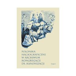 POLONIKA HAGIOGRAFICZNE W ARCHIWUM KONGREGACJI DS. KANONIZACJI Część 1: Jakub Strepa, Kinga, Salomea