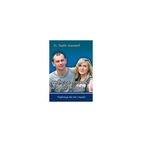 TWÓRCZA OBECNOŚĆ W MAŁŻEŃSTWIE Konferencje dla żon i mężów