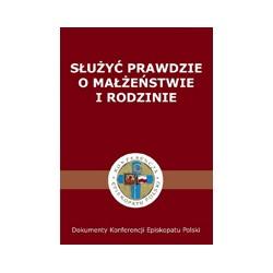 SŁUŻYĆ PRAWDZIE O MAŁŻEŃSTWIE I RODZINIE Konferencja Episkopatu Polski
