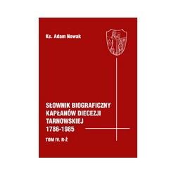 Słownik biograficzny kapłanów diecezji tarnowskiej. 1786-1985.T. IV. R-Ż