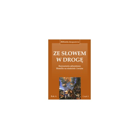 Ze Słowem w drogę. Rok C, cz. 1 Rozważania adwentowe Homilie na niedziele i święta