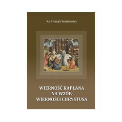 WIERNOŚĆ KAPŁANA NA WZÓR WIERNOŚCI CHRYSTUSA Elementy teologicznej argumentacji