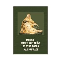 MARYJO, MATKO KAPŁANÓW, DO SYNA SWEGO NAS PROWADŹ Rozważania na nabożeństwa majowe