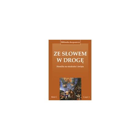 Ze Słowem w drogę. Rok C, cz. 3 Homilie na niedziele i święta