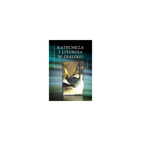 KATECHEZA I LITURGIA W DIALOGU