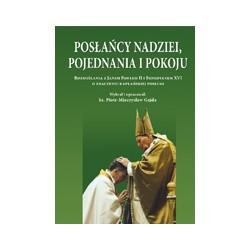 POSŁAŃCY NADZIEI, POJEDNANIA I POKOJU Rozmyślania z Janem Pawłem II i Benedyktem XVI o znaczeniu kapłańskiej posługi