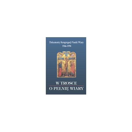 W TROSCE O PEŁNIĘ WIARY Dokumenty Kongregacji Nauki Wiary 1966 1994