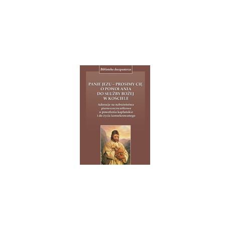 PANIE JEZU PROSIMY CIĘ O POWOŁANIA DO SŁUŻBY BOŻEJ W KOŚCIELE Adoracje na nabożeństwa pierwszoczwartkowe o powołania kap ...