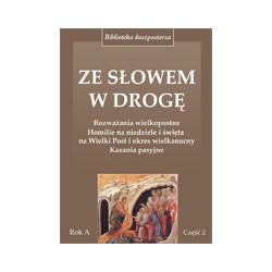 Ze Słowem w drogę. Rok A, cz. 2 Rozważania wielkopostne, homilie na niedziele i święta. Kazania pasyjne