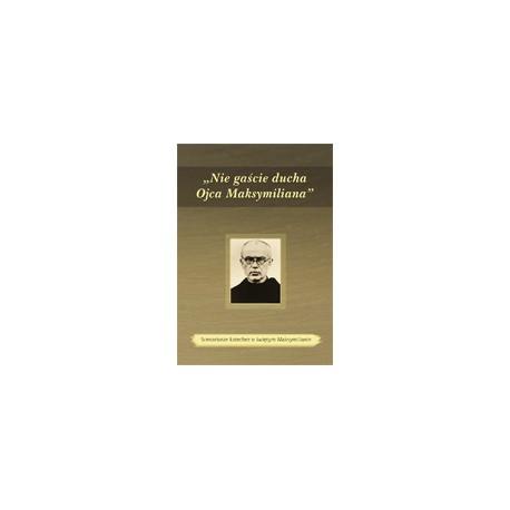 Nie gaście ducha Ojca Maksymiliana Scenariusze katechez o św. Maksymilianie Kolbe. Dodatkowo płyta CD z materiałami dyda ...