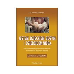 JESTEM DZIECKIEM BOŻYM I DZIEDZICEM NIEBA Bezpośrednie przygotowanie rodziców i chrzestnych do chrztu dziecka Katechezy  ...