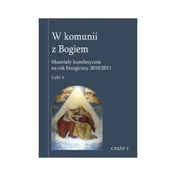W KOMUNII Z BOGIEM Materiały homiletyczne na rok liturgiczny 2010/2011 Cykl A CZĘŚĆ 3