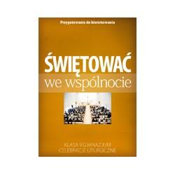 ŚWIĘTOWAĆ WE WSPÓLNOCIE Celebracje liturgiczne Klasa II gimnazjum